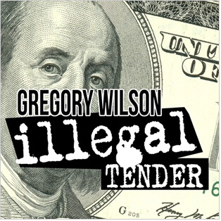 2014 Illegal Tender by Gregory Wilson (Download)