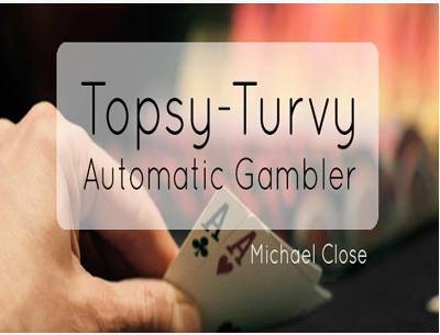 2015 Topsy Turvy Automatic Gambler by Michael Close (Download)