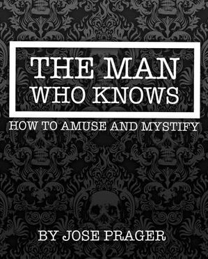 The Man Who Knows How To Amuse And Mystify by Jose Prager PDF
