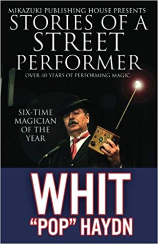 Whit Haydn - Stories of a Street Performer Memoirs of a Master Magician