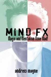 Andrew Mayne - MindFX Magic and Mentalism Gone Mad