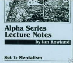 ALPHA SERIES LECTURE NOTES - IAN ROWLAND - MENTALISM