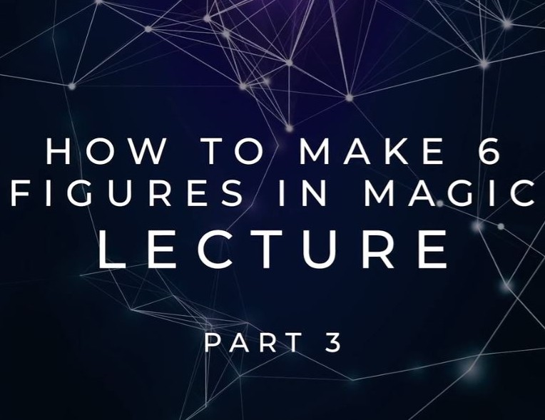 How To Make 6 Figures In Magic (Part 3) by Scott Tokar (Video Download)