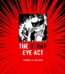 The X-Ray Eye Act by Robert A. Nelson (PDF Download)