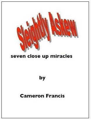 Cameron Francis - Sleightly Askew: Seven Close Up Miracles