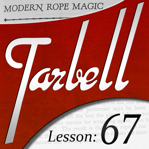 Tarbell 67: Modern Rope Magic