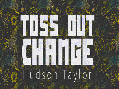 Hudson Taylor - Toss Out Change