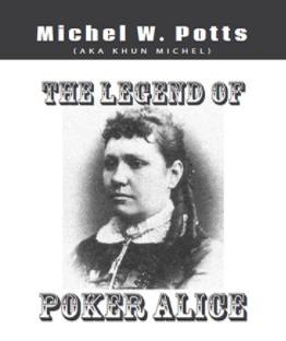 The Legend of Poker Alice By Michel Potts