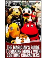 The Magician's Guide to Making Money with Costume Characters by Devin Knight eBook