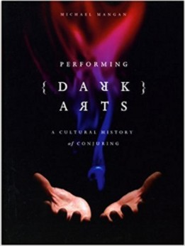Performing Dark Arts: A Cultural History of Conjuring By Michael Mangan