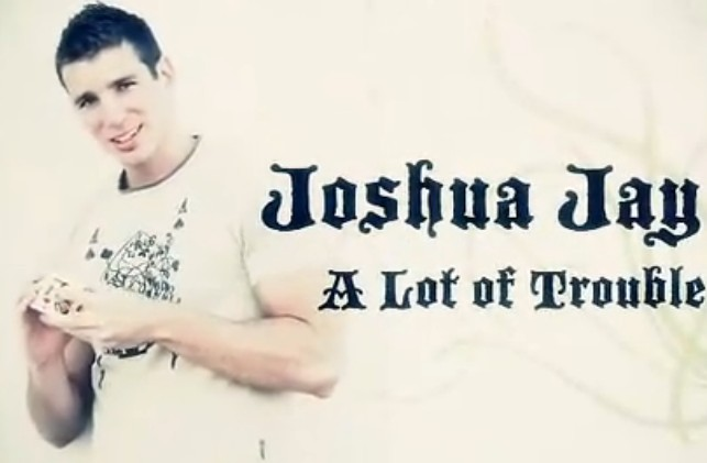 Joshua Jay - A Lot of Trouble (Video Download)