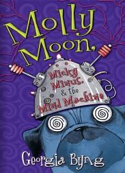 Molly Moon, Micky Minus, & the Mind Machine by Georgia Byng