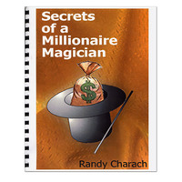 Secrets Of A Millionaire Magician by Randy Charach PDF