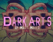 Dark Arts by Matt Mello presented by Matthew Johnson