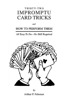 Thirty-Two Impromptu Card Tricks and how to perform them by Arthur Pelsman