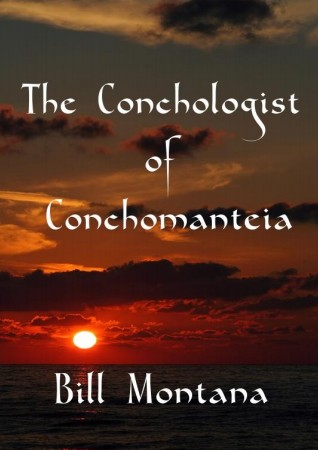 Bill Montana - The Conchologist of Conchomanteia