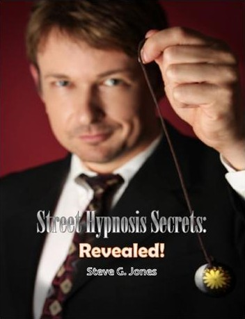 Street Hypnosis Secrets Revealed! by Dr. Steve G. Jones, Ed.D.